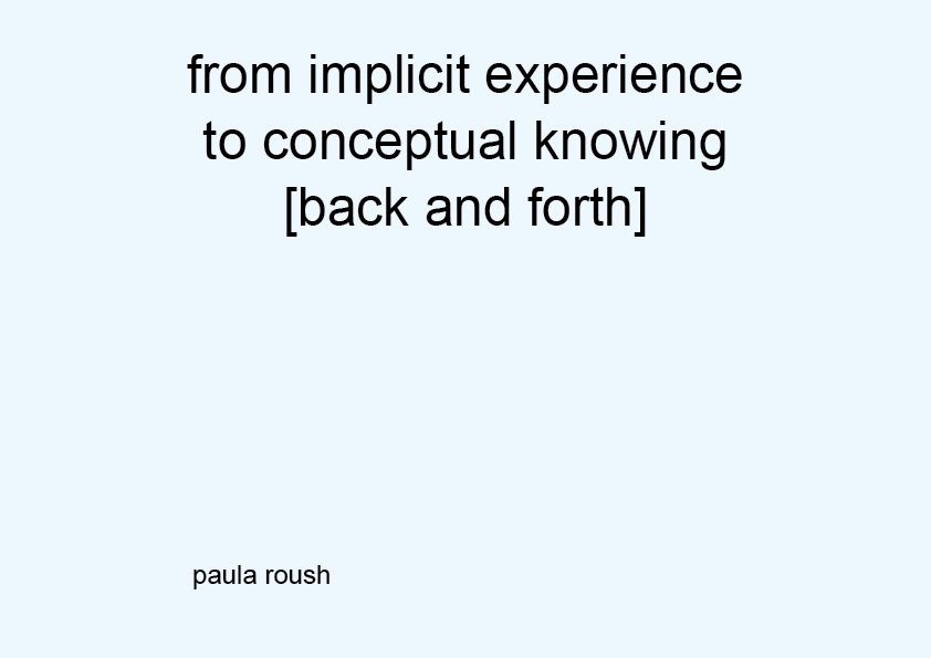 from implicit experience  to conceptual knowing [back and forth]